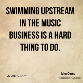 Swimming upstream in the music business is a hard thing to do.