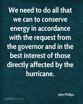 We need to do all that we can to conserve energy in accordance with the request from the governor and in the best interest of those directly affected by the hurricane.