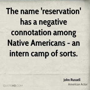 John Russell - The name 'reservation' has a negative connotation among Native Americans - an intern camp of sorts.