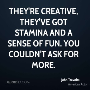 They're creative, they've got stamina and a sense of fun. You couldn't ask for more.