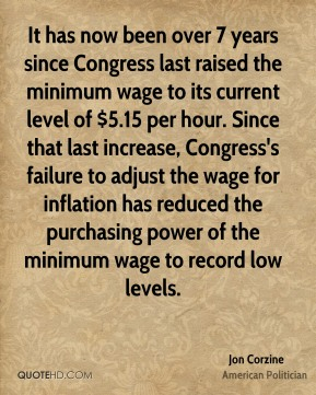 It has now been over 7 years since Congress last raised the minimum wage to its current level of $5.15 per hour. Since that last increase, Congress's failure to adjust the wage for inflation has reduced the purchasing power of the minimum wage to record low levels.