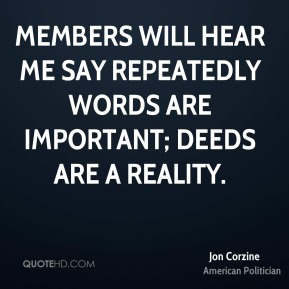 Jon Corzine - Members will hear me say repeatedly words are important; deeds are a reality.