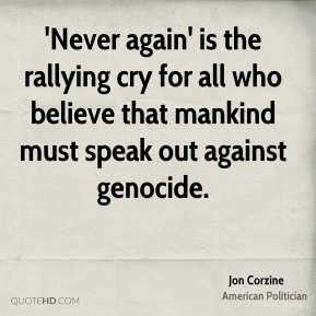 'Never again' is the rallying cry for all who believe that mankind must speak out against genocide.