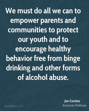 Jon Corzine - We must do all we can to empower parents and communities to protect our youth and to encourage healthy behavior free from binge drinking and other forms of alcohol abuse.