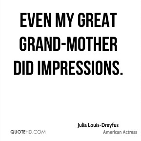 Even my great grand-mother did impressions.
