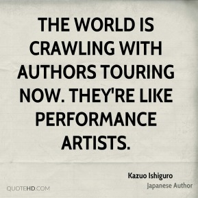 The world is crawling with authors touring now. They're like performance artists.