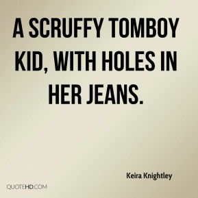Keira Knightley  - a scruffy tomboy kid, with holes in her jeans.