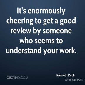 It's enormously cheering to get a good review by someone who seems to understand your work.