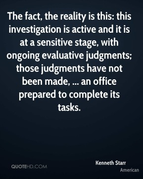 The fact, the reality is this: this investigation is active and it is at a sensitive stage, with ongoing evaluative judgments; those judgments have not been made, ... an office prepared to complete its tasks.