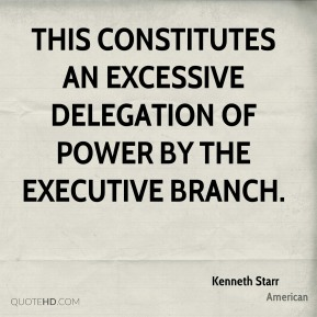 This constitutes an excessive delegation of power by the executive branch.