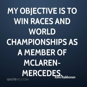 My objective is to win races and world championships as a member of McLaren-Mercedes.