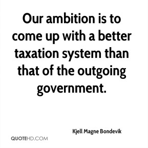 Kjell Magne Bondevik  - Our ambition is to come up with a better taxation system than that of the outgoing government.