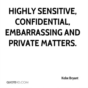Kobe Bryant  - highly sensitive, confidential, embarrassing and private matters.