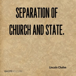 Lincoln Chafee  - separation of church and state.