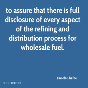 Lincoln Chafee  - to assure that there is full disclosure of every aspect of the refining and distribution process for wholesale fuel.