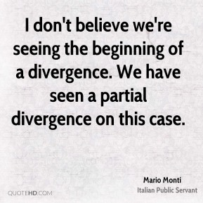 I don't believe we're seeing the beginning of a divergence. We have seen a partial divergence on this case.