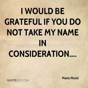 Mario Monti  - I would be grateful if you do not take my name in consideration....