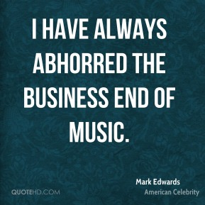 I have always abhorred the business end of music.