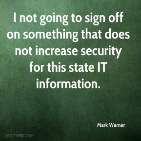 Mark Warner  - I not going to sign off on something that does not increase security for this state IT information.