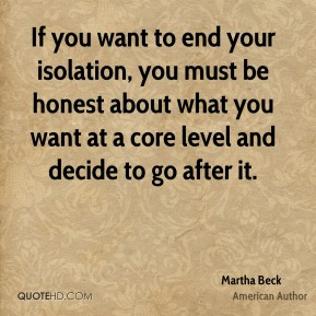 If you want to end your isolation, you must be honest about what you want at a core level and decide to go after it.