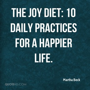 Martha Beck  - The Joy Diet: 10 Daily Practices for a Happier Life.