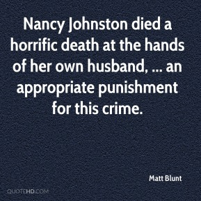 Matt Blunt  - Nancy Johnston died a horrific death at the hands of her own husband, ... an appropriate punishment for this crime.