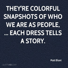 They're colorful snapshots of who we are as people, ... Each dress tells a story.
