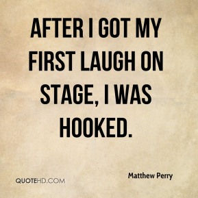 After I got my first laugh on stage, I was hooked.