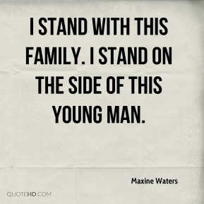 I stand with this family. I stand on the side of this young man.