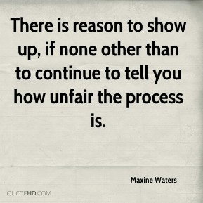 There is reason to show up, if none other than to continue to tell you how unfair the process is.