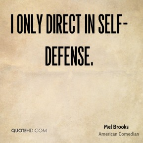 I only direct in self-defense.