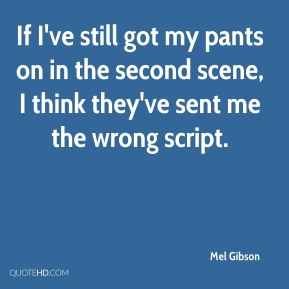 If I've still got my pants on in the second scene, I think they've sent me the wrong script.