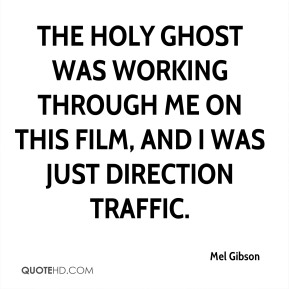 The Holy Ghost was working through me on this film, and I was just direction traffic.