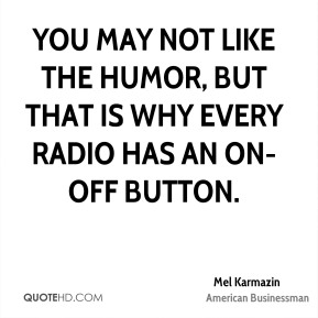 You may not like the humor, but that is why every radio has an on-off button.