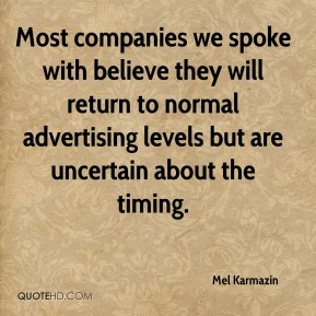 Mel Karmazin  - Most companies we spoke with believe they will return to normal advertising levels but are uncertain about the timing.