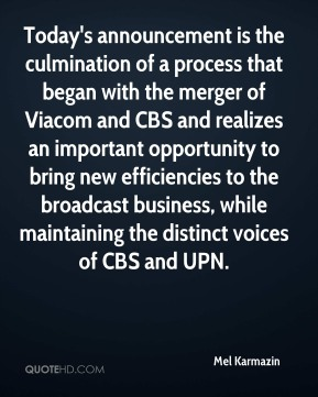Mel Karmazin  - Today's announcement is the culmination of a process that began with the merger of Viacom and CBS and realizes an important opportunity to bring new efficiencies to the broadcast business, while maintaining the distinct voices of CBS and UPN.