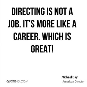 Directing is not a job. It's more like a career. Which is great!