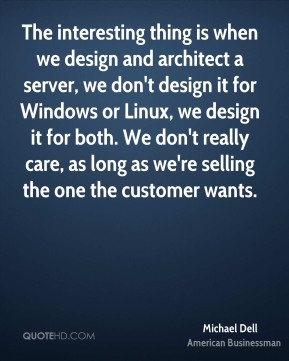 Michael Dell - The interesting thing is when we design and architect a server, we don't design it for Windows or Linux, we design it for both. We don't really care, as long as we're selling the one the customer wants.