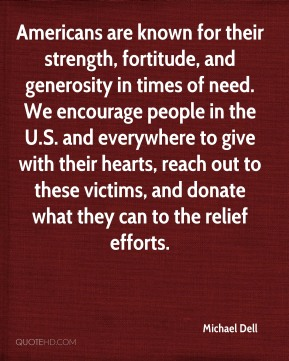 Americans are known for their strength, fortitude, and generosity in times of need. We encourage people in the U.S. and everywhere to give with their hearts, reach out to these victims, and donate what they can to the relief efforts.
