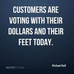Customers are voting with their dollars and their feet today.