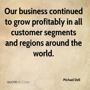 Our business continued to grow profitably in all customer segments and regions around the world.