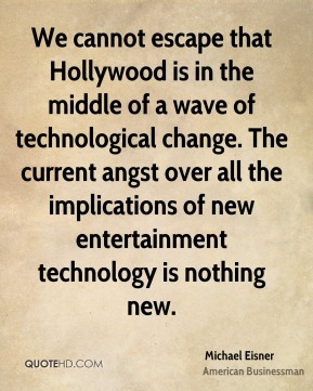Michael Eisner - We cannot escape that Hollywood is in the middle of a wave of technological change. The current angst over all the implications of new entertainment technology is nothing new.