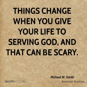 Michael W. Smith - Things change when you give your life to serving God, and that can be scary.