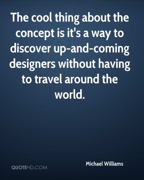 The cool thing about the concept is it's a way to discover up-and-coming designers without having to travel around the world.