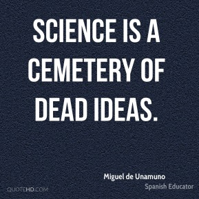 Science is a cemetery of dead ideas.