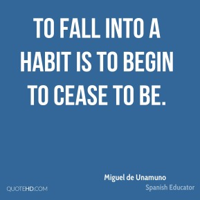 To fall into a habit is to begin to cease to be.