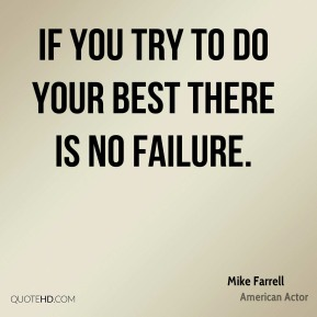 Mike Farrell - If you try to do your best there is no failure.