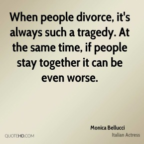 When people divorce, it's always such a tragedy. At the same time, if people stay together it can be even worse.