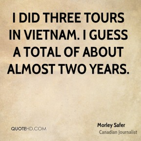 I did three tours in Vietnam. I guess a total of about almost two years.