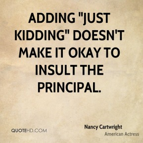 "Nancy Cartwright - Adding ""just kidding"" doesn't make it okay to insult the Principal."